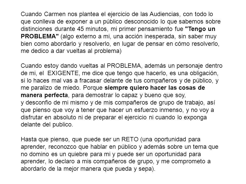 Cuando Carmen nos plantea el ejercicio de las Audiencias, con todo lo que conlleva de exponer a un público desconocido lo que sabemos sobre distincion