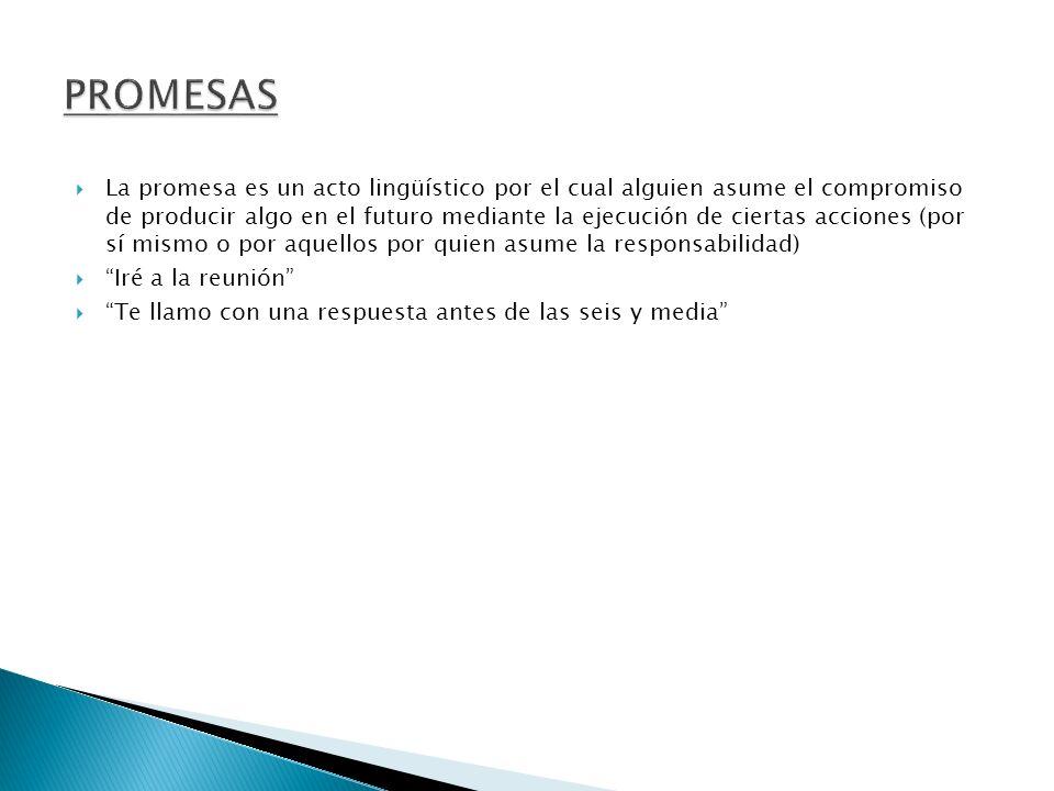 La promesa es un acto lingüístico por el cual alguien asume el compromiso de producir algo en el futuro mediante la ejecución de ciertas acciones (por