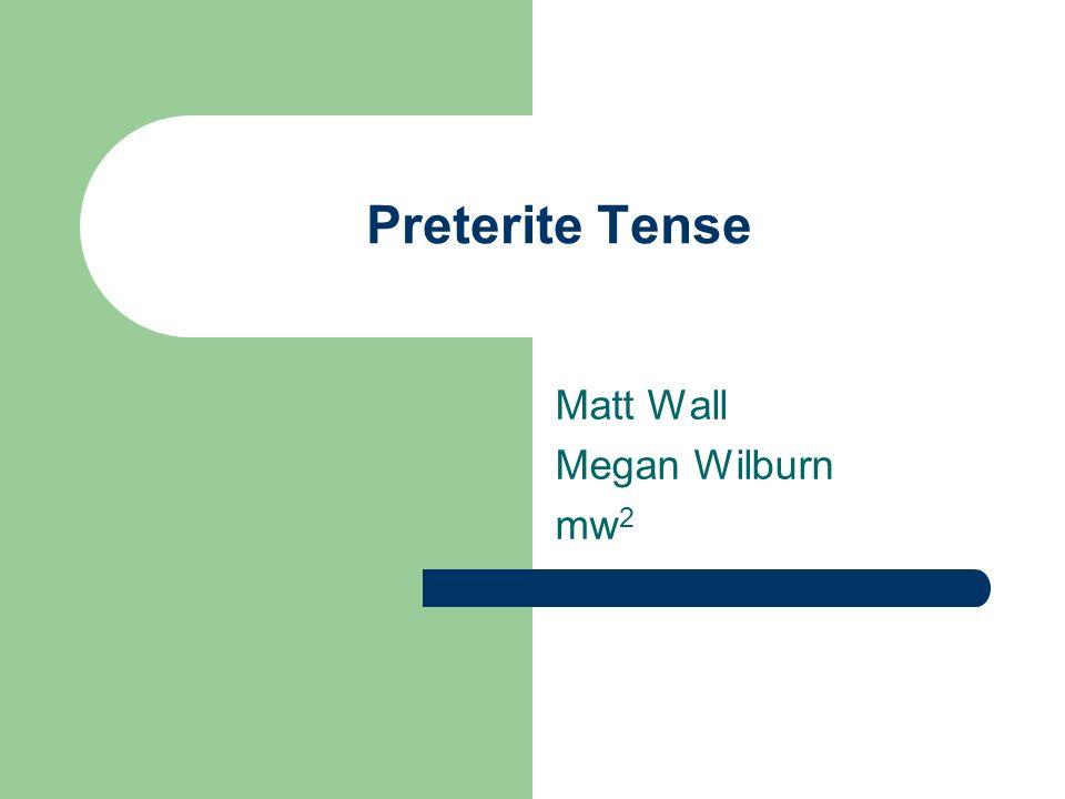 Preterite Tense Matt Wall Megan Wilburn mw 2