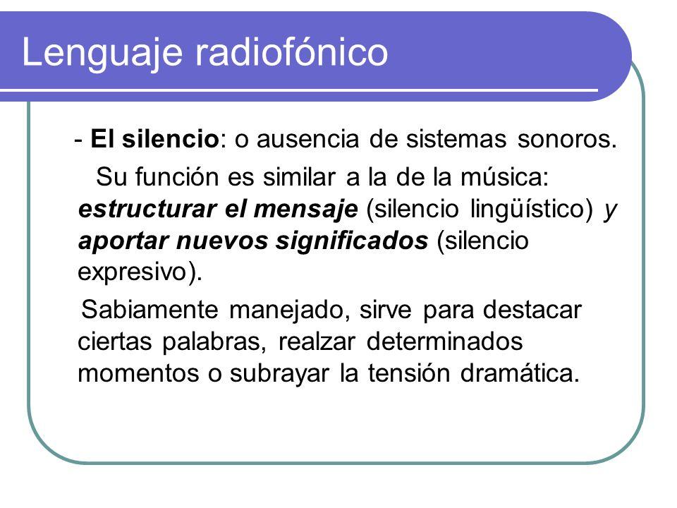 Lenguaje radiofónico - El silencio: o ausencia de sistemas sonoros. Su función es similar a la de la música: estructurar el mensaje (silencio lingüíst