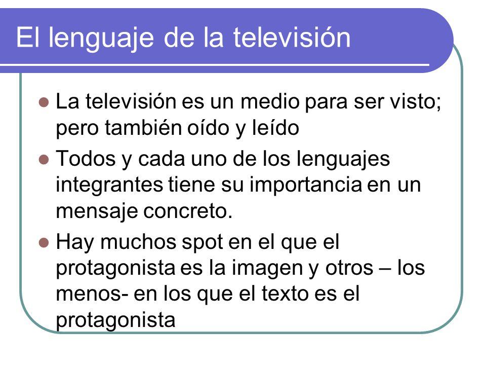 El lenguaje de la televisión La televisión es un medio para ser visto; pero también oído y leído Todos y cada uno de los lenguajes integrantes tiene s