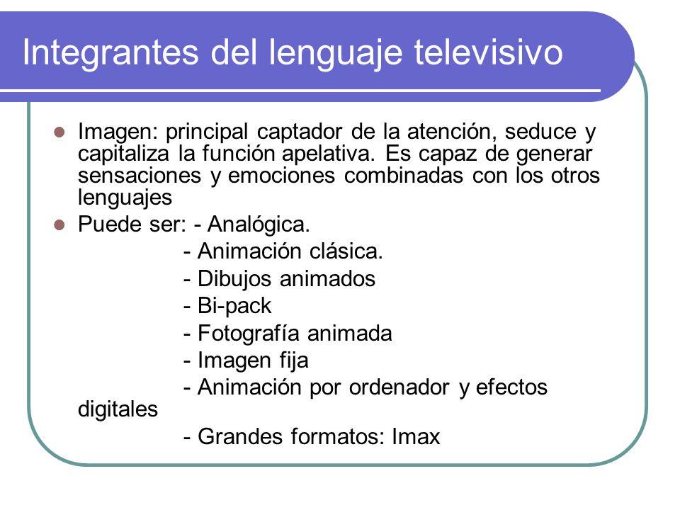 Integrantes del lenguaje televisivo Imagen: principal captador de la atención, seduce y capitaliza la función apelativa. Es capaz de generar sensacion
