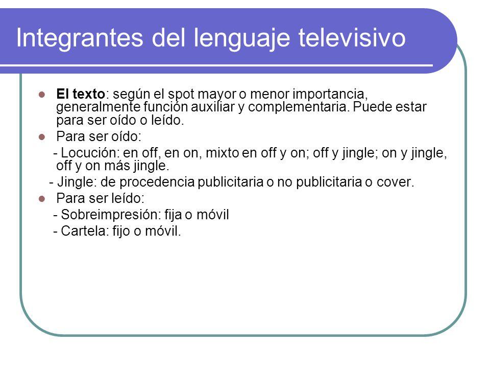 Integrantes del lenguaje televisivo El texto: según el spot mayor o menor importancia, generalmente función auxiliar y complementaria. Puede estar par