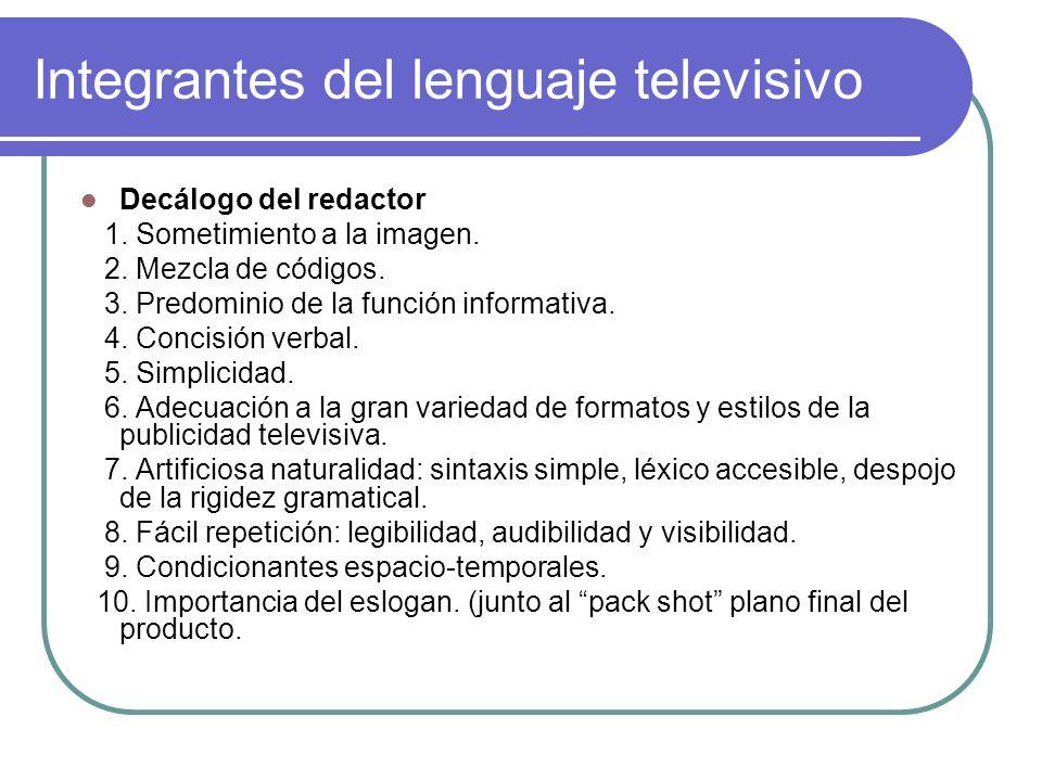Integrantes del lenguaje televisivo Decálogo del redactor 1. Sometimiento a la imagen. 2. Mezcla de códigos. 3. Predominio de la función informativa.