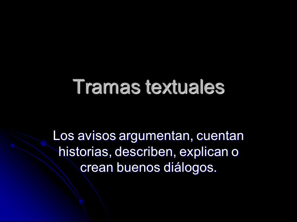 Tramas textuales Los avisos argumentan, cuentan historias, describen, explican o crean buenos diálogos.