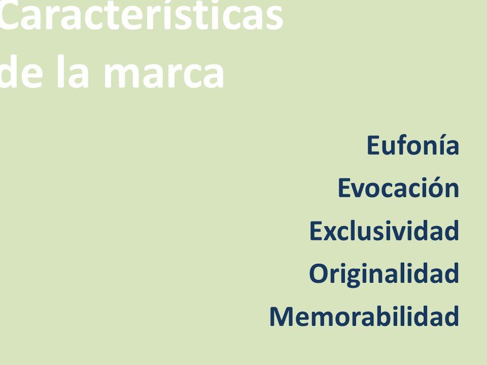 Eufonía Evocación Exclusividad Originalidad Memorabilidad Características de la marca
