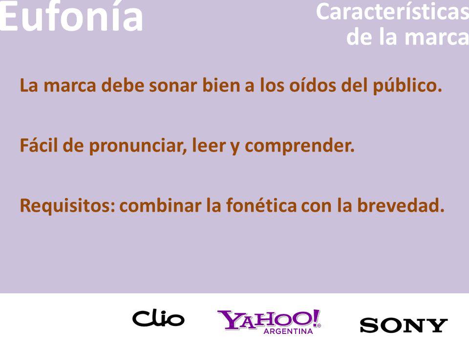 Eufonía La marca debe sonar bien a los oídos del público. Fácil de pronunciar, leer y comprender. Requisitos: combinar la fonética con la brevedad. Ca