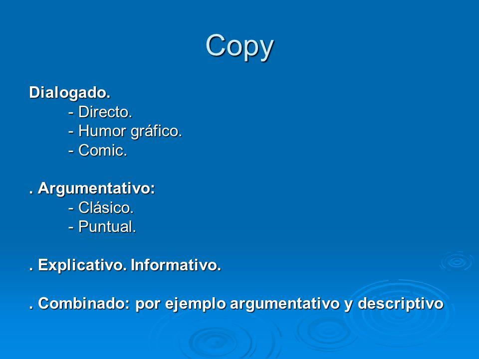 Copy Dialogado. - Directo. - Directo. - Humor gráfico. - Humor gráfico. - Comic. - Comic.. Argumentativo: - Clásico. - Clásico. - Puntual. - Puntual..