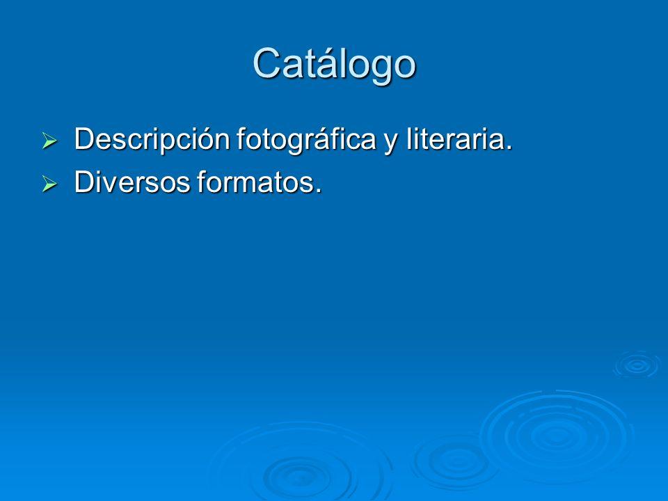 Catálogo Descripción fotográfica y literaria. Descripción fotográfica y literaria. Diversos formatos. Diversos formatos.