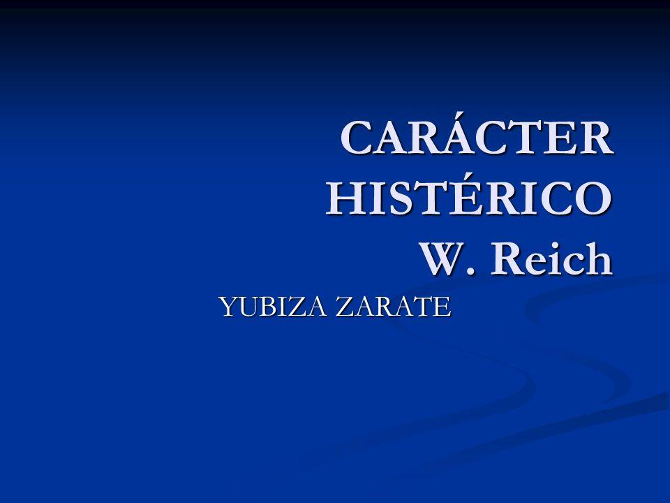 CARÁCTER HISTÉRICO W. Reich YUBIZA ZARATE