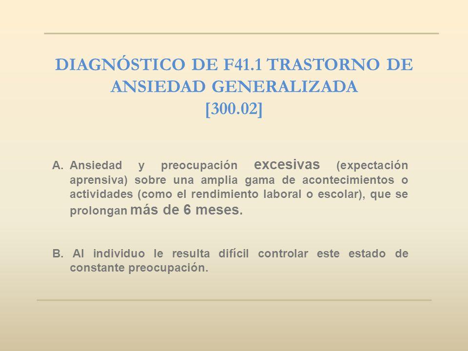 DIAGNÓSTICO DE F41.1 TRASTORNO DE ANSIEDAD GENERALIZADA [300.02] A.Ansiedad y preocupación excesivas (expectación aprensiva) sobre una amplia gama de