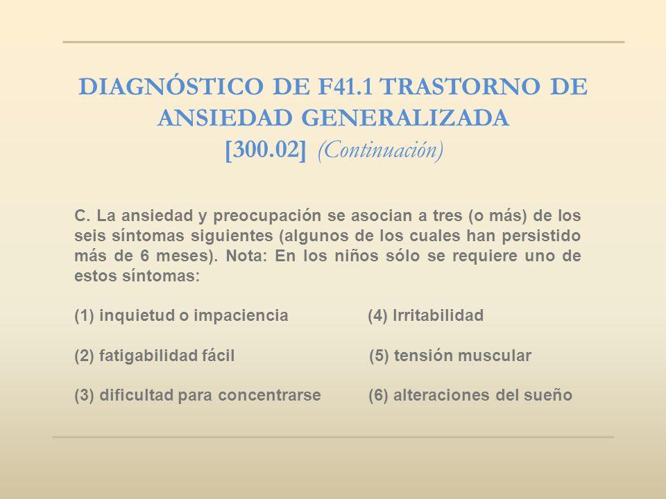 DIAGNÓSTICO DE F41.1 TRASTORNO DE ANSIEDAD GENERALIZADA [300.02] (Continuación) C. La ansiedad y preocupación se asocian a tres (o más) de los seis sí