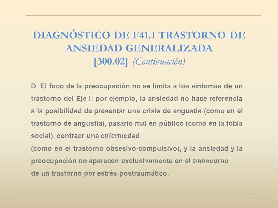 DIAGNÓSTICO DE F41.1 TRASTORNO DE ANSIEDAD GENERALIZADA [300.02] (Continuación) D. El foco de la preocupación no se limita a los síntomas de un trasto