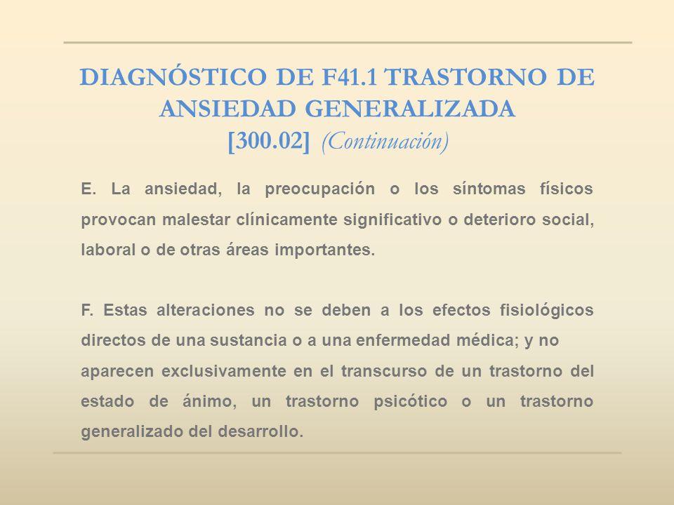 DIAGNÓSTICO DE F41.1 TRASTORNO DE ANSIEDAD GENERALIZADA [300.02] (Continuación) E. La ansiedad, la preocupación o los síntomas físicos provocan malest