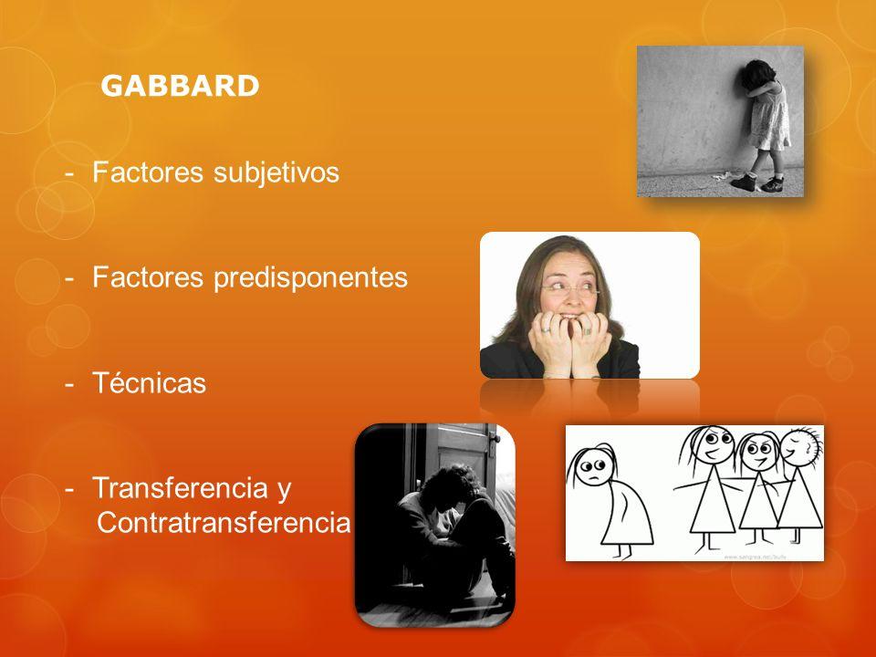 GABBARD -Factores subjetivos -Factores predisponentes -Técnicas -Transferencia y Contratransferencia