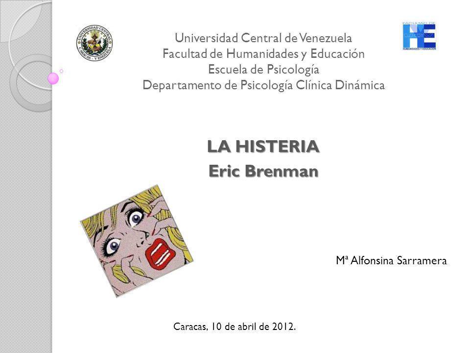 Universidad Central de Venezuela Facultad de Humanidades y Educación Escuela de Psicología Departamento de Psicología Clínica Dinámica LA HISTERIA Eri