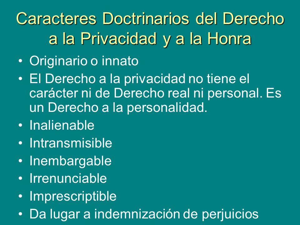 Caracteres Doctrinarios del Derecho a la Privacidad y a la Honra Originario o innato El Derecho a la privacidad no tiene el carácter ni de Derecho rea