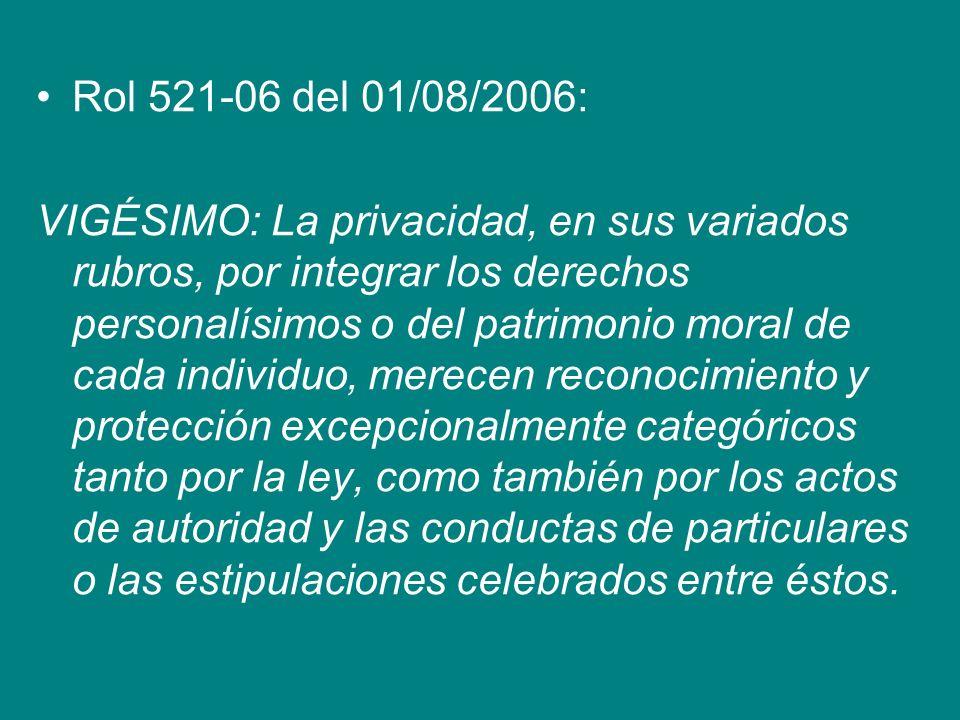 Rol 521-06 del 01/08/2006: VIGÉSIMO: La privacidad, en sus variados rubros, por integrar los derechos personalísimos o del patrimonio moral de cada in