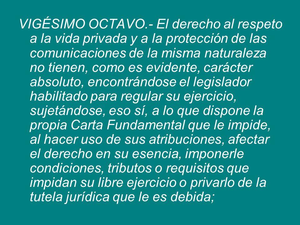 VIGÉSIMO OCTAVO.- El derecho al respeto a la vida privada y a la protección de las comunicaciones de la misma naturaleza no tienen, como es evidente,