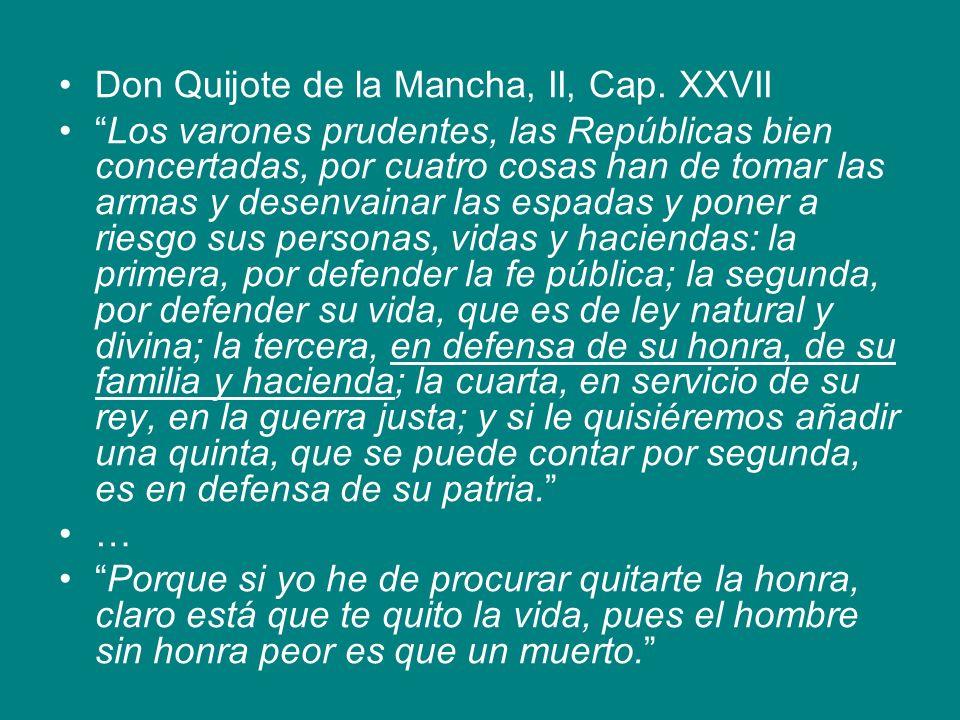 Don Quijote de la Mancha, II, Cap. XXVII Los varones prudentes, las Repúblicas bien concertadas, por cuatro cosas han de tomar las armas y desenvainar