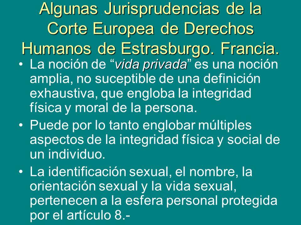 Algunas Jurisprudencias de la Corte Europea de Derechos Humanos de Estrasburgo. Francia. vida privadaLa noción de vida privada es una noción amplia, n