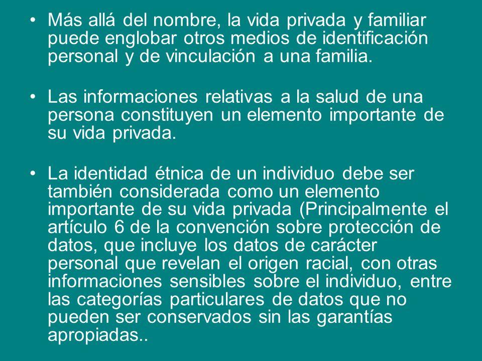 Más allá del nombre, la vida privada y familiar puede englobar otros medios de identificación personal y de vinculación a una familia. Las informacion