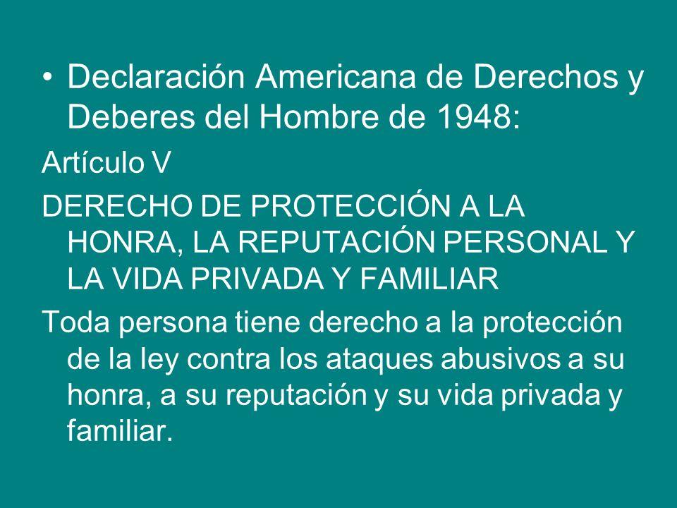 Declaración Americana de Derechos y Deberes del Hombre de 1948: Artículo V DERECHO DE PROTECCIÓN A LA HONRA, LA REPUTACIÓN PERSONAL Y LA VIDA PRIVADA