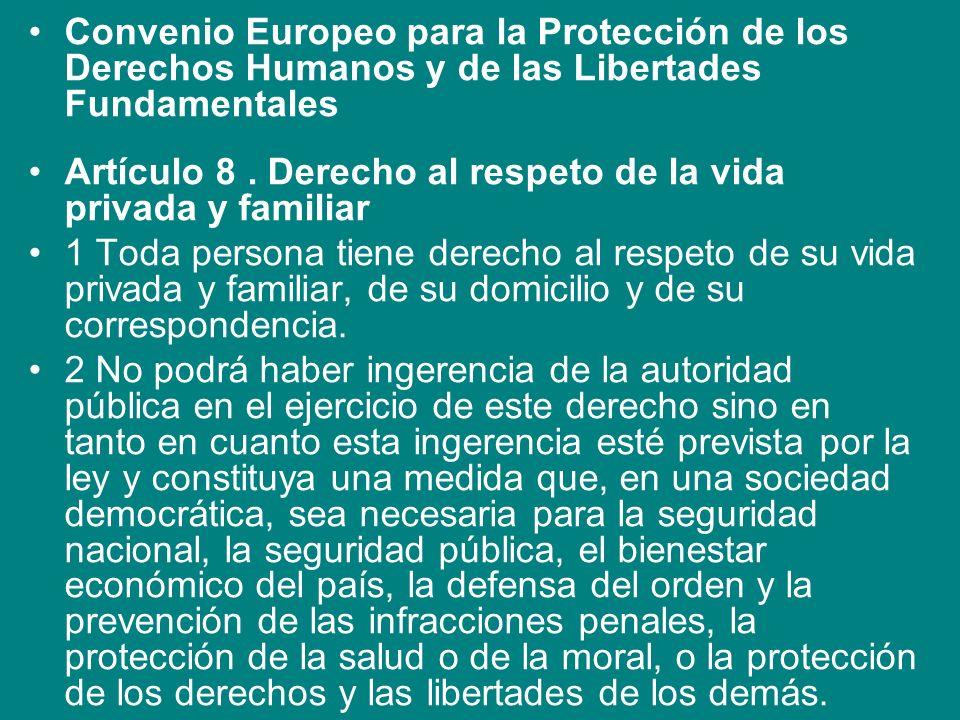 Convenio Europeo para la Protección de los Derechos Humanos y de las Libertades Fundamentales Artículo 8. Derecho al respeto de la vida privada y fami