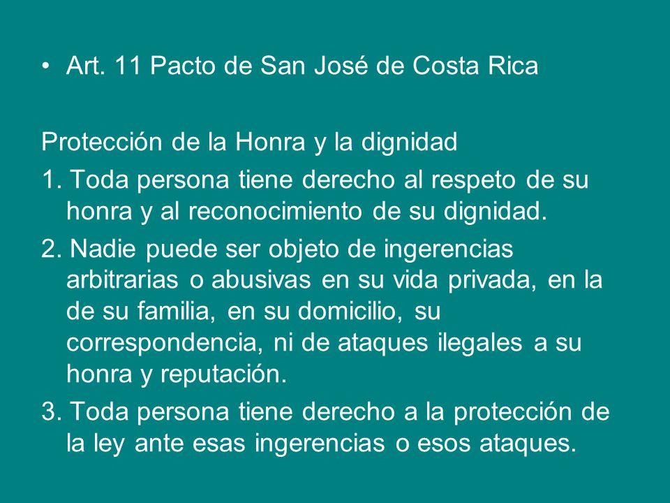 Art. 11 Pacto de San José de Costa Rica Protección de la Honra y la dignidad 1. Toda persona tiene derecho al respeto de su honra y al reconocimiento