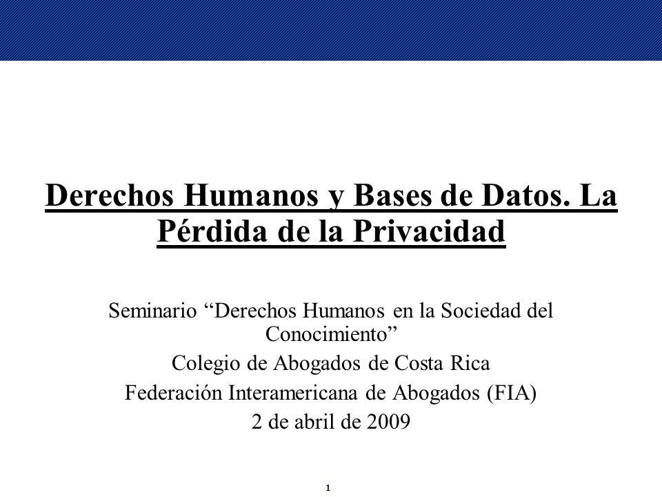 1 Derechos Humanos y Bases de Datos. La Pérdida de la Privacidad Seminario Derechos Humanos en la Sociedad del Conocimiento Colegio de Abogados de Cos