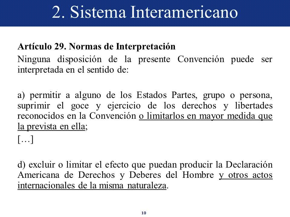 10 2. Sistema Interamericano Artículo 29. Normas de Interpretación Ninguna disposición de la presente Convención puede ser interpretada en el sentido
