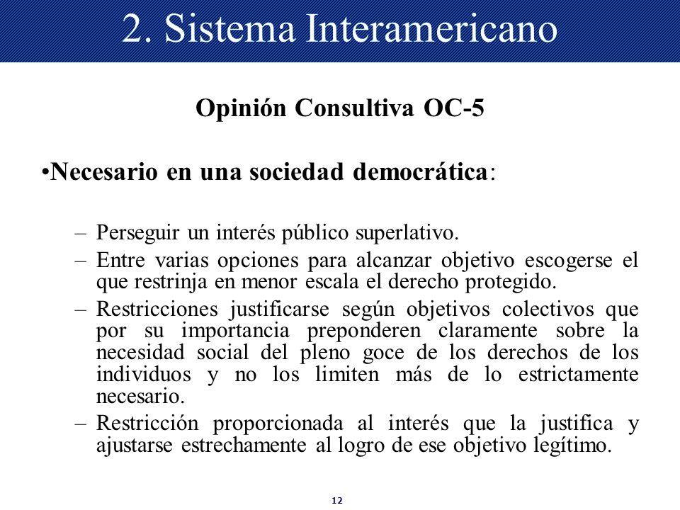 12 2. Sistema Interamericano Opinión Consultiva OC-5 Necesario en una sociedad democrática: –Perseguir un interés público superlativo. –Entre varias o