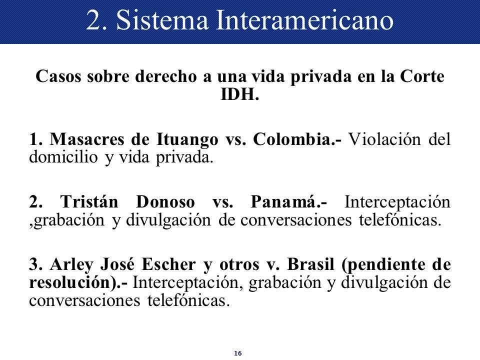 16 2. Sistema Interamericano Casos sobre derecho a una vida privada en la Corte IDH. 1. Masacres de Ituango vs. Colombia.- Violación del domicilio y v