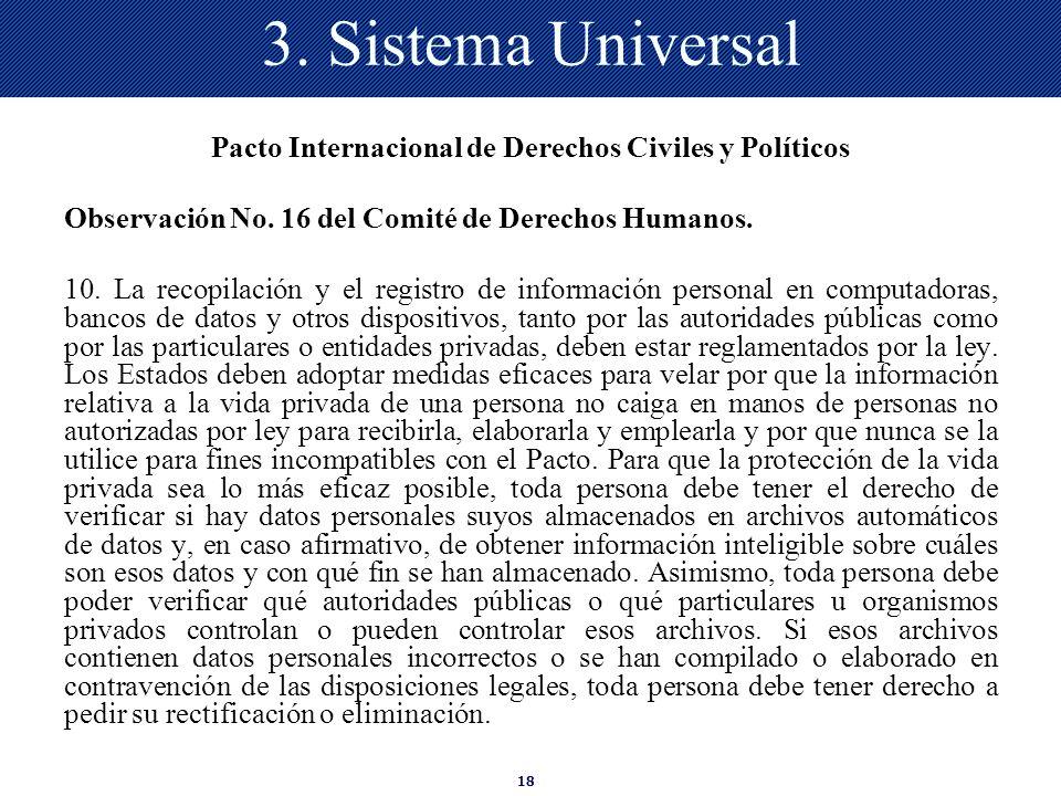 18 3. Sistema Universal Pacto Internacional de Derechos Civiles y Políticos Observación No. 16 del Comité de Derechos Humanos. 10. La recopilación y e