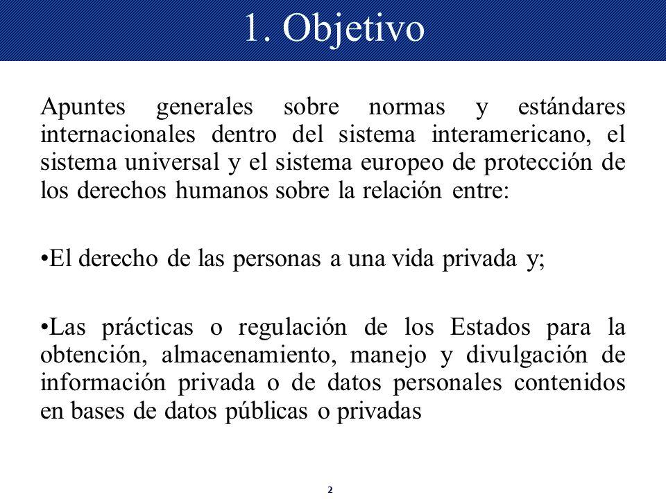 2 1. Objetivo Apuntes generales sobre normas y estándares internacionales dentro del sistema interamericano, el sistema universal y el sistema europeo