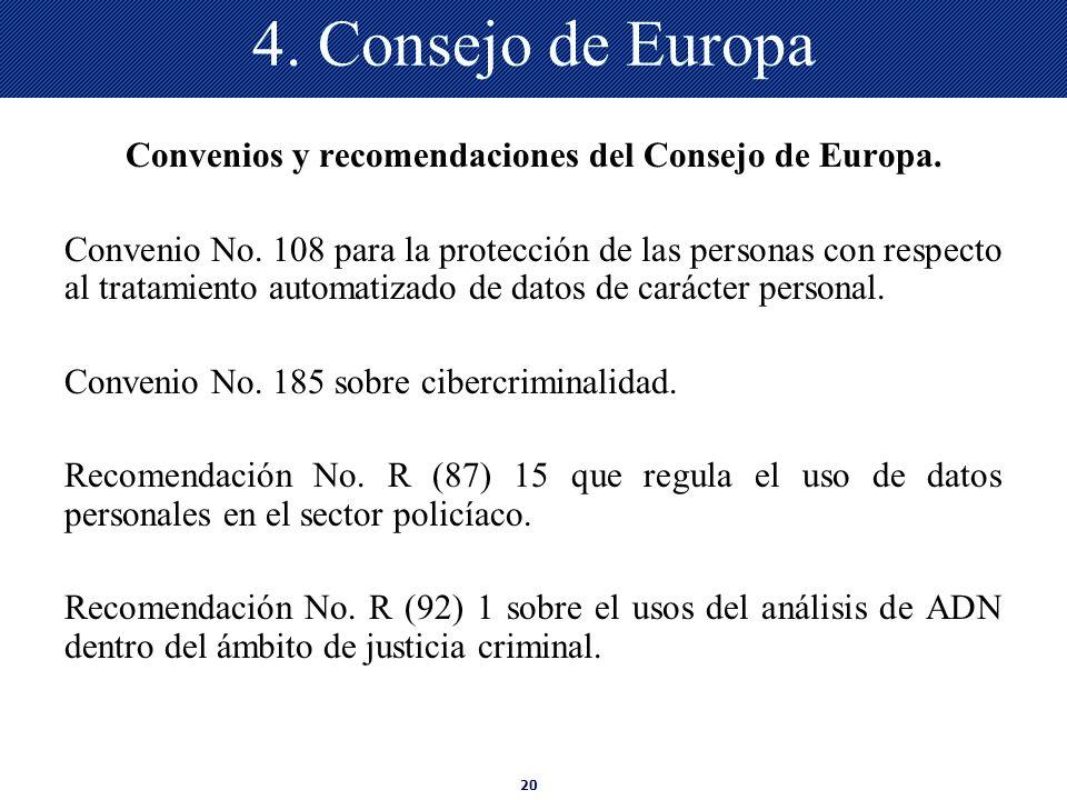 20 4. Consejo de Europa Convenios y recomendaciones del Consejo de Europa. Convenio No. 108 para la protección de las personas con respecto al tratami