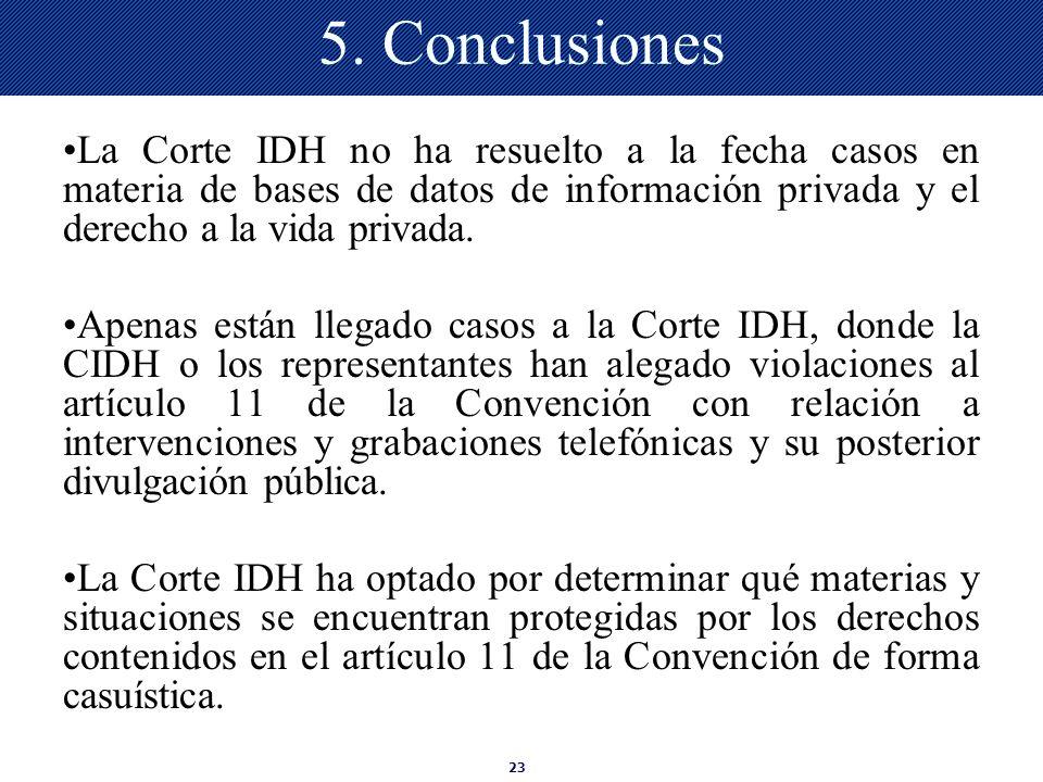 23 5. Conclusiones La Corte IDH no ha resuelto a la fecha casos en materia de bases de datos de información privada y el derecho a la vida privada. Ap