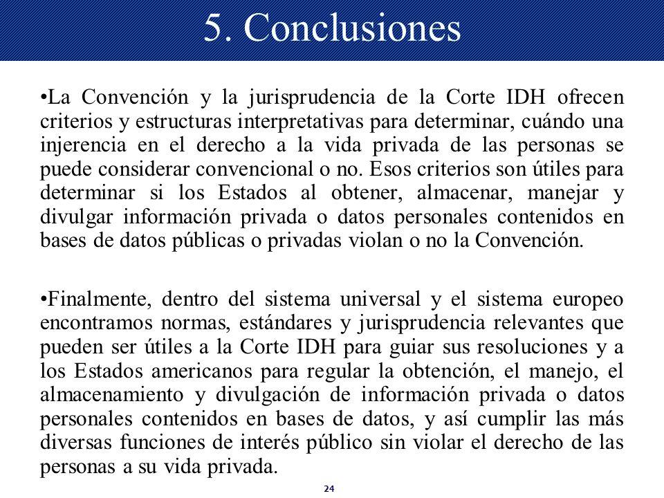 24 5. Conclusiones La Convención y la jurisprudencia de la Corte IDH ofrecen criterios y estructuras interpretativas para determinar, cuándo una injer