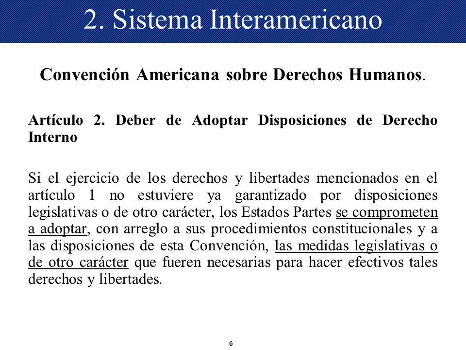 6 2. Sistema Interamericano Convención Americana sobre Derechos Humanos. Artículo 2. Deber de Adoptar Disposiciones de Derecho Interno Si el ejercicio
