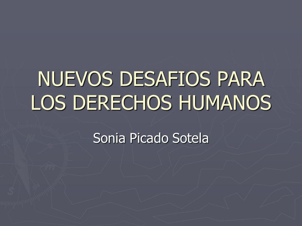 NUEVOS DESAFIOS PARA LOS DERECHOS HUMANOS Sonia Picado Sotela