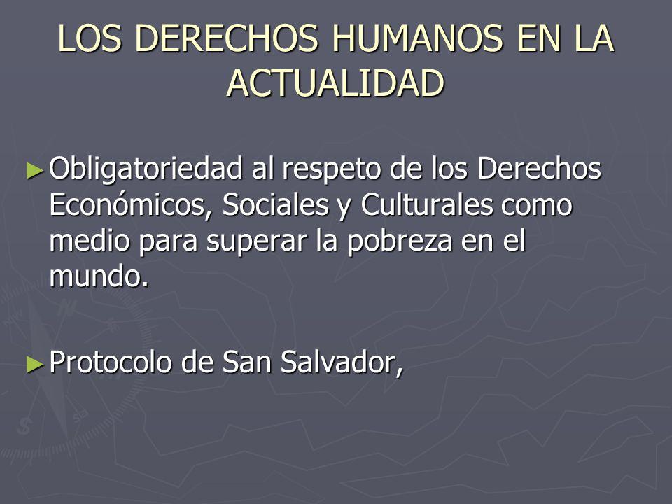 LOS DERECHOS HUMANOS EN LA ACTUALIDAD Obligatoriedad al respeto de los Derechos Económicos, Sociales y Culturales como medio para superar la pobreza e
