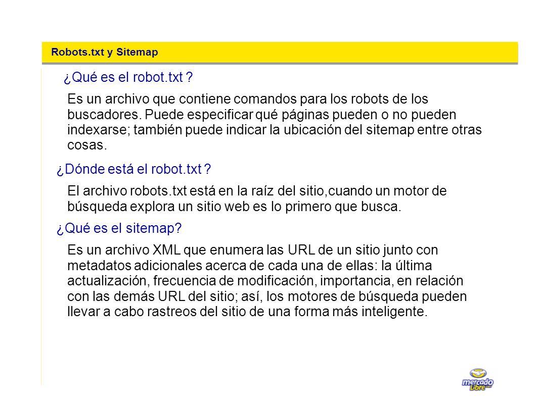 Robots.txt y Sitemap Es un archivo que contiene comandos para los robots de los buscadores. Puede especificar qué páginas pueden o no pueden indexarse