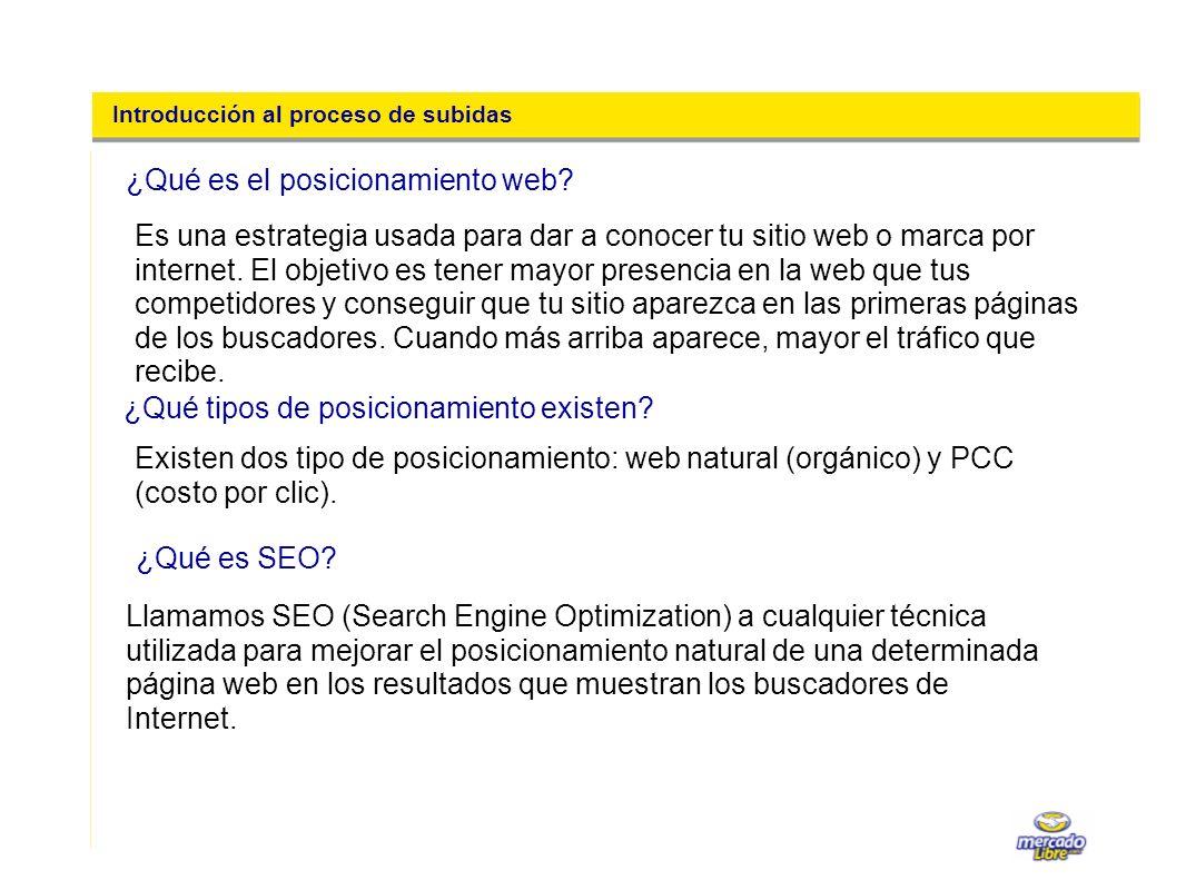 Introducción al proceso de subidas Llamamos SEO (Search Engine Optimization) a cualquier técnica utilizada para mejorar el posicionamiento natural de una determinada página web en los resultados que muestran los buscadores de Internet.