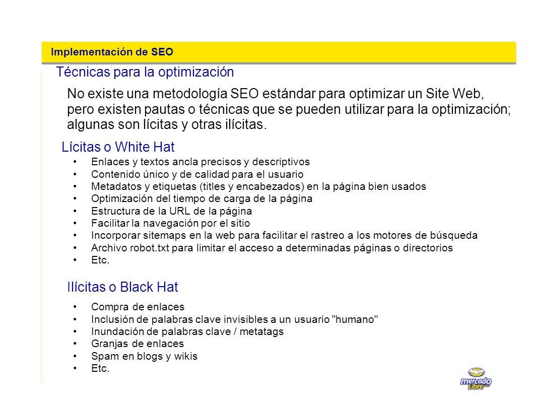 Implementación de SEO Técnicas para la optimización Lícitas o White Hat No existe una metodología SEO estándar para optimizar un Site Web, pero existe