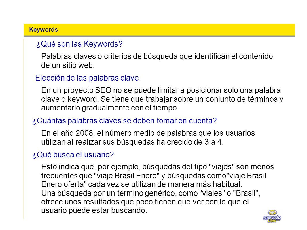 Keywords ¿Qué son las Keywords? Palabras claves o criterios de búsqueda que identifican el contenido de un sitio web. En un proyecto SEO no se puede l