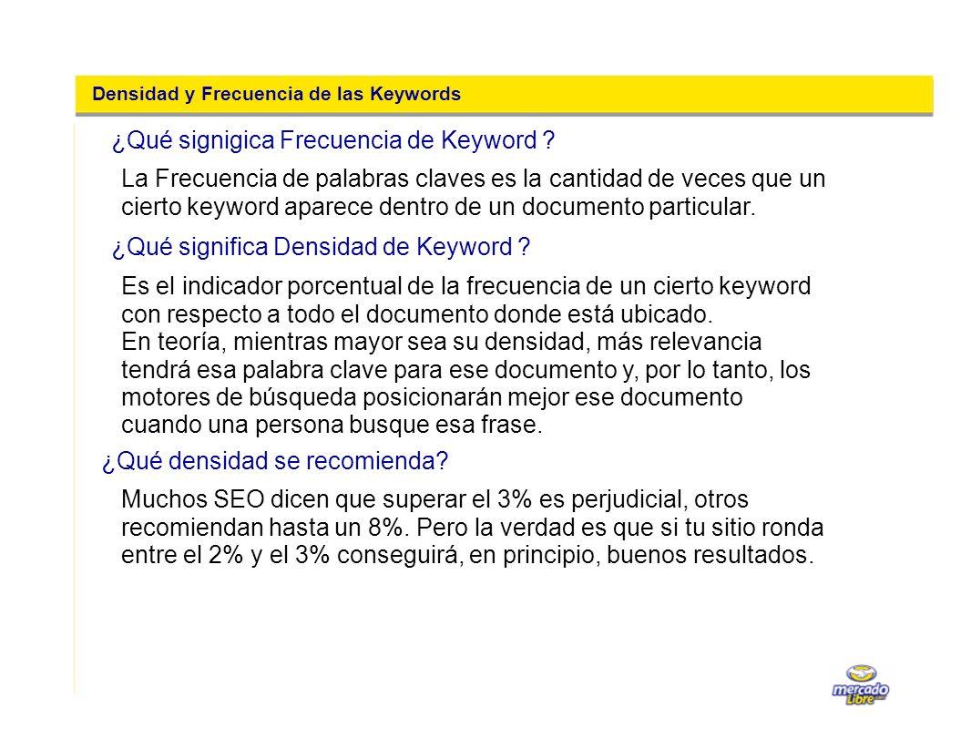 Densidad y Frecuencia de las Keywords La Frecuencia de palabras claves es la cantidad de veces que un cierto keyword aparece dentro de un documento pa