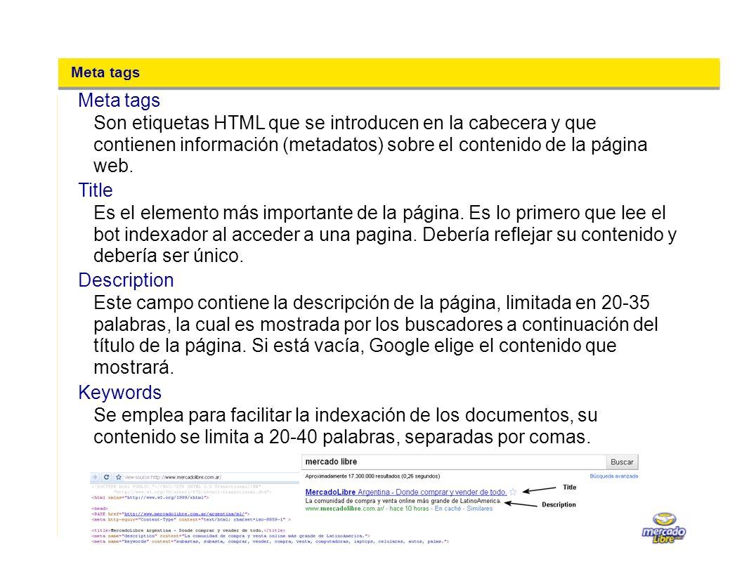 Meta tags Son etiquetas HTML que se introducen en la cabecera y que contienen información (metadatos) sobre el contenido de la página web.