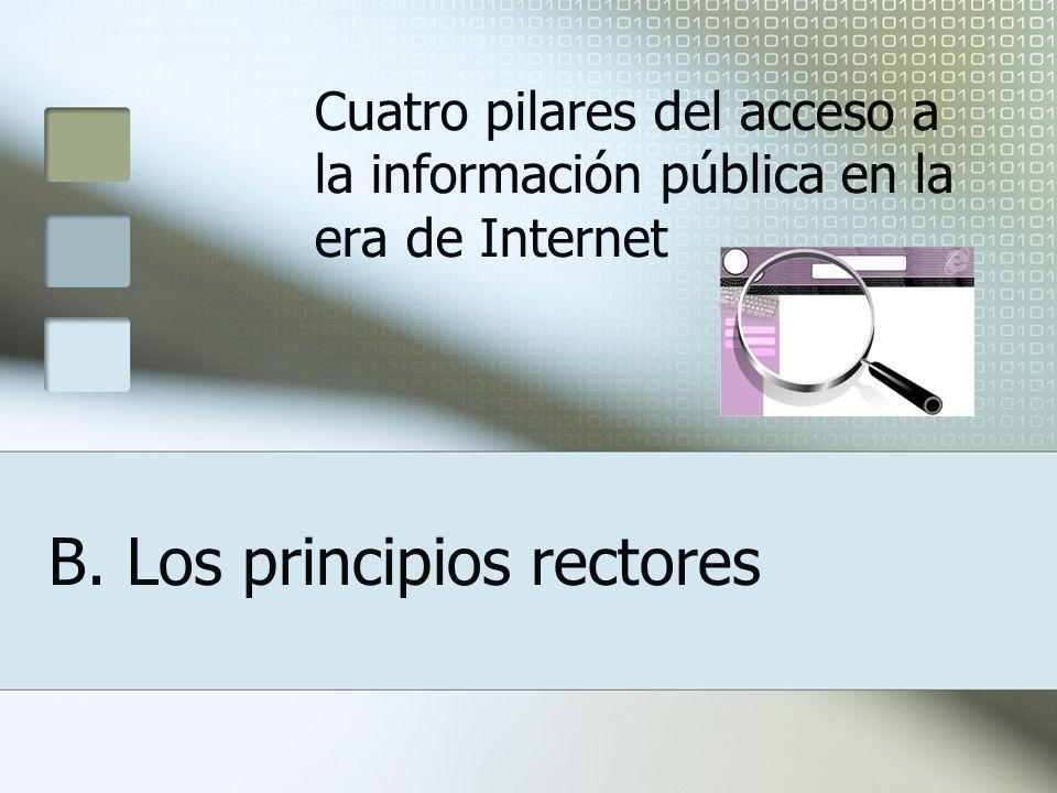 B. Los principios rectores Cuatro pilares del acceso a la información pública en la era de Internet