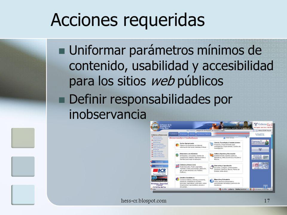 hess-cr.blospot.com17 Acciones requeridas Uniformar parámetros mínimos de contenido, usabilidad y accesibilidad para los sitios web públicos Definir responsabilidades por inobservancia