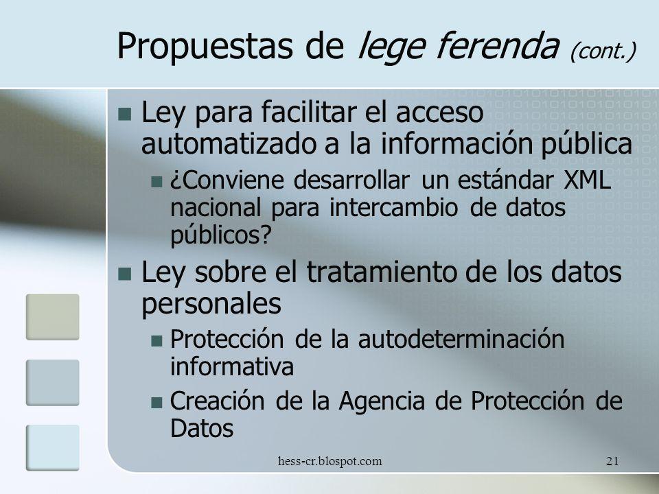hess-cr.blospot.com21 Propuestas de lege ferenda (cont.) Ley para facilitar el acceso automatizado a la información pública ¿Conviene desarrollar un estándar XML nacional para intercambio de datos públicos.